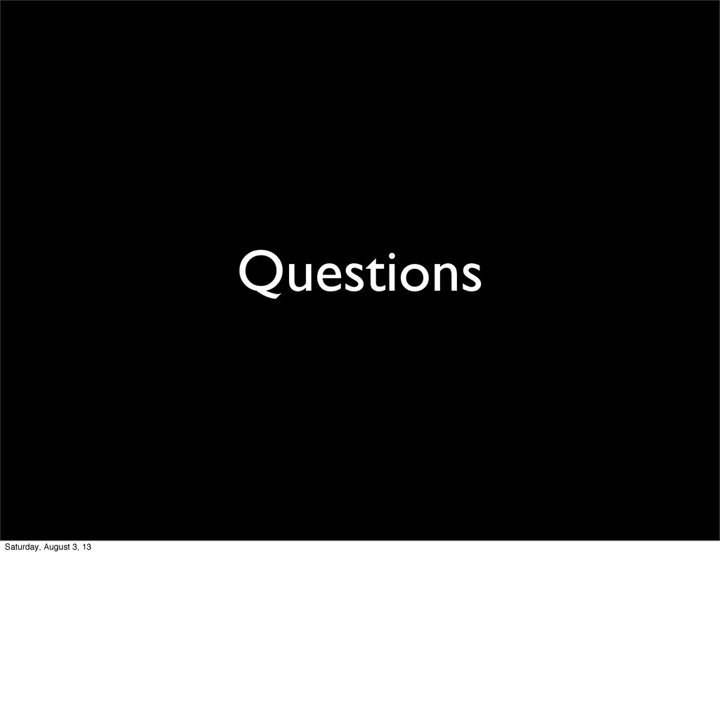 Questions Saturday, August 3, 13