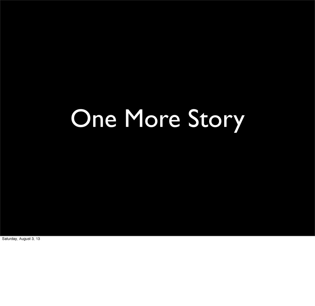 One More Story Saturday, August 3, 13
