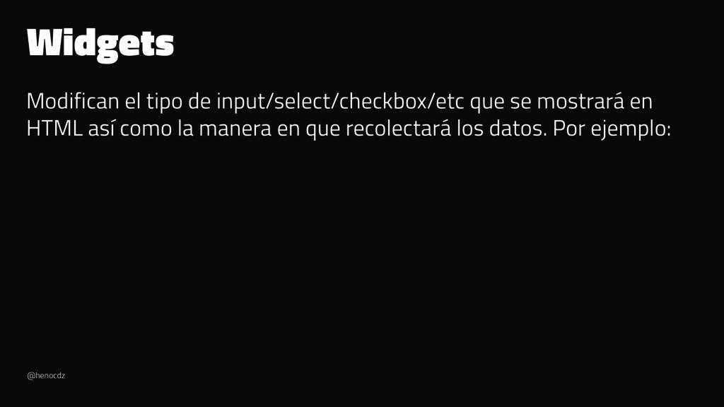 Widgets Modifican el tipo de input/select/check...