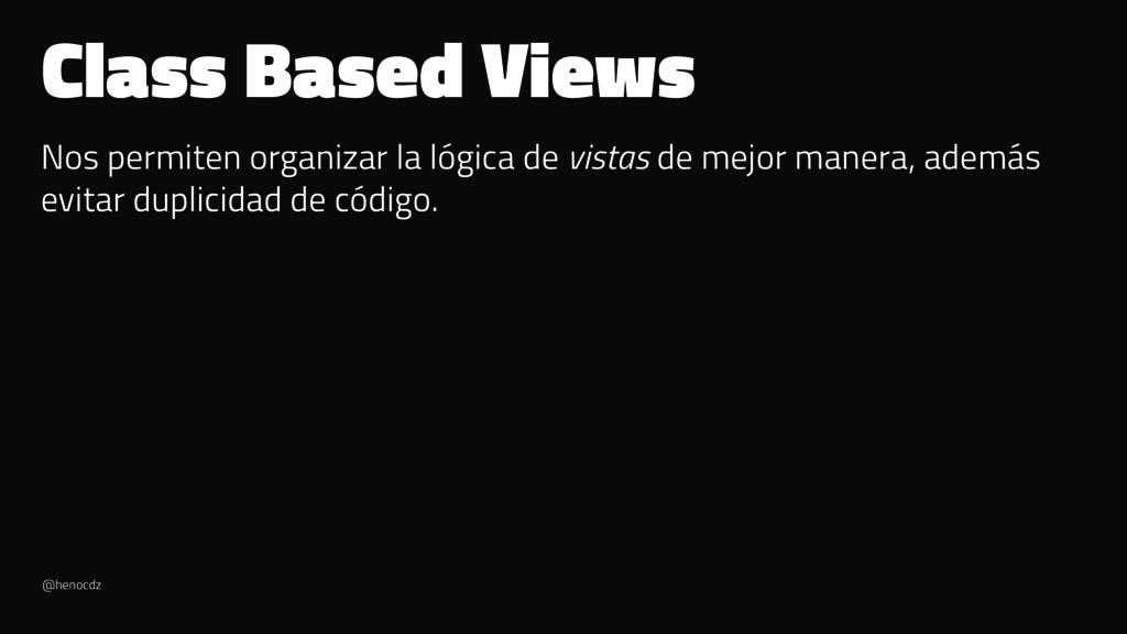 Class Based Views Nos permiten organizar la lóg...