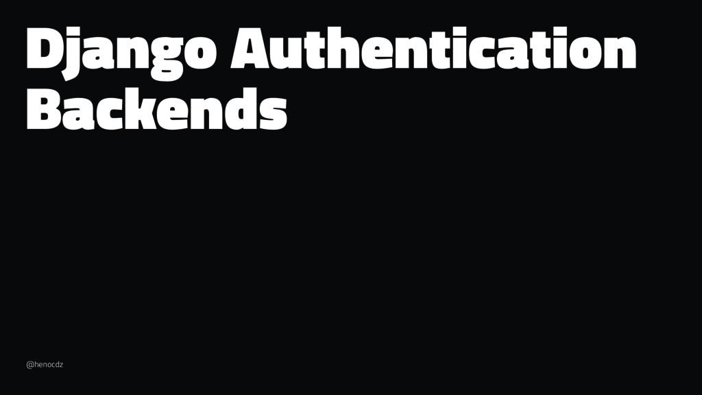 Django Authentication Backends @henocdz