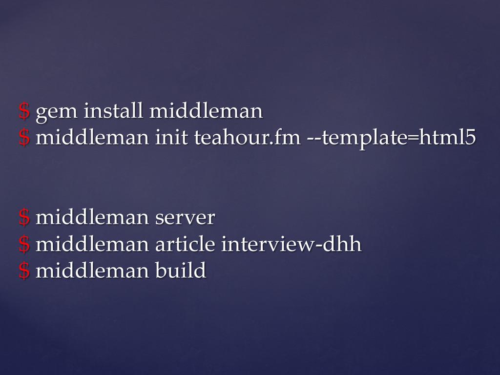 $ gem install middleman  $ middleman init...