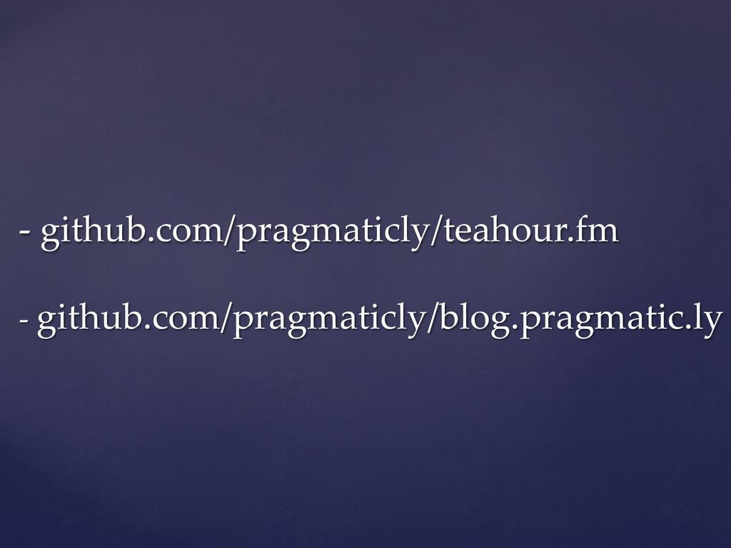 -‐‑ github.com/pragmaticly/teahour.fm    -...
