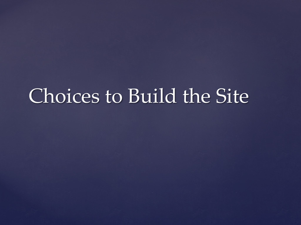 Choices  to  Build  the  Site