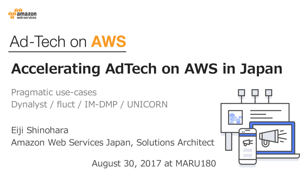Accelerating AdTech on AWS in Japan Pragmatic u...