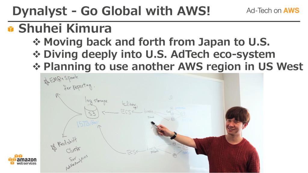 Dynalyst - Go Global with AWS! Shuhei Kimura v ...