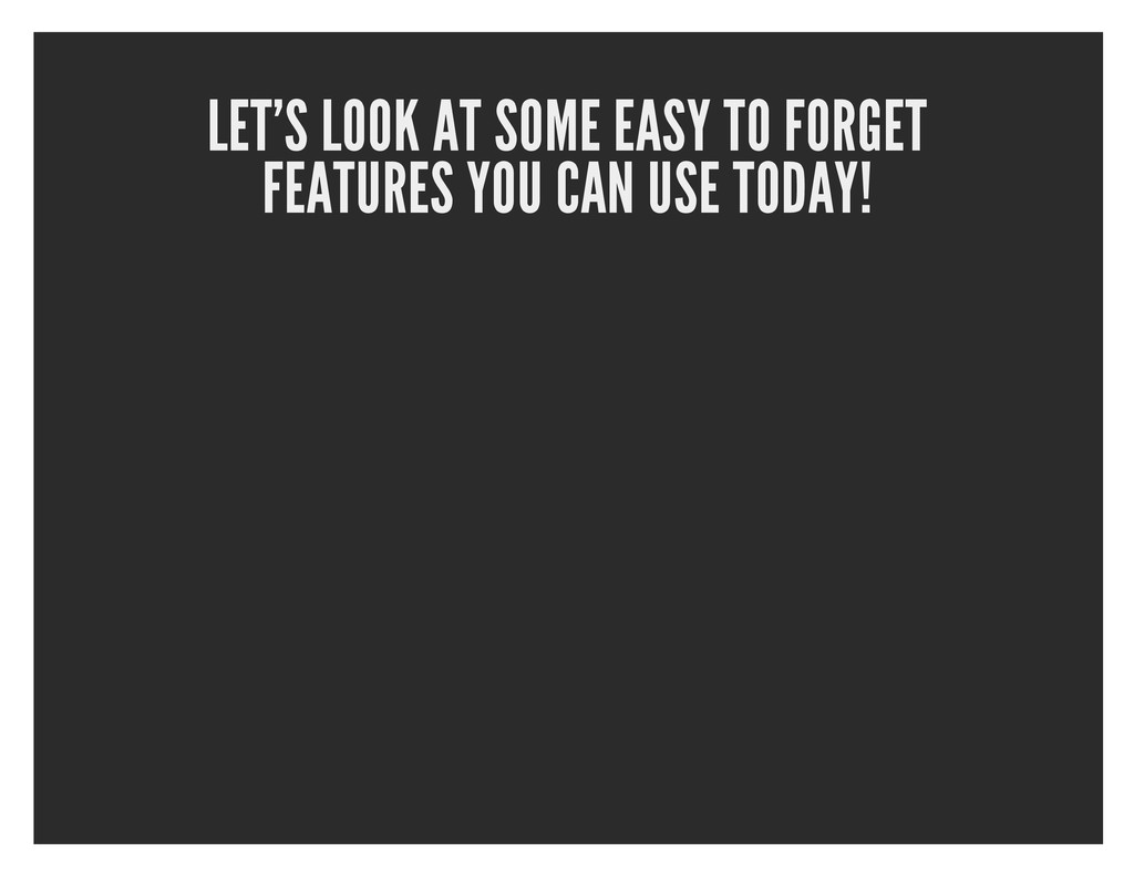 LET'S LOOK AT SOME EASY TO FORGET FEATURES YOU ...