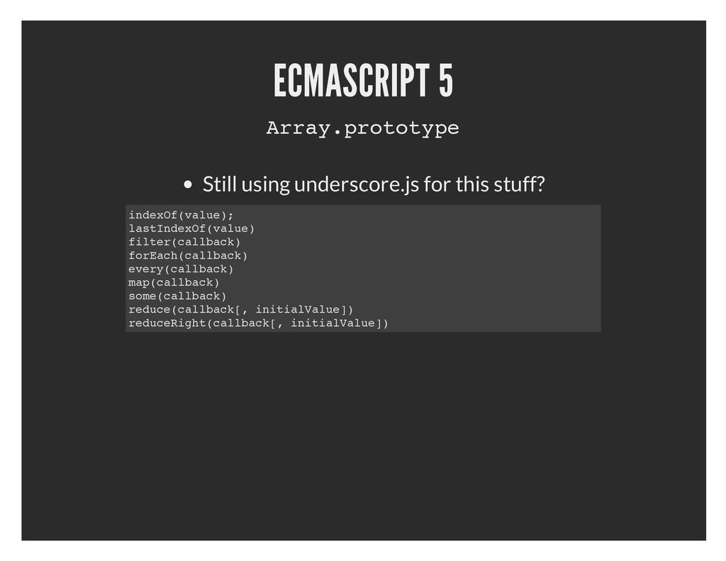 ECMASCRIPT 5 Array.prototype Still using unders...