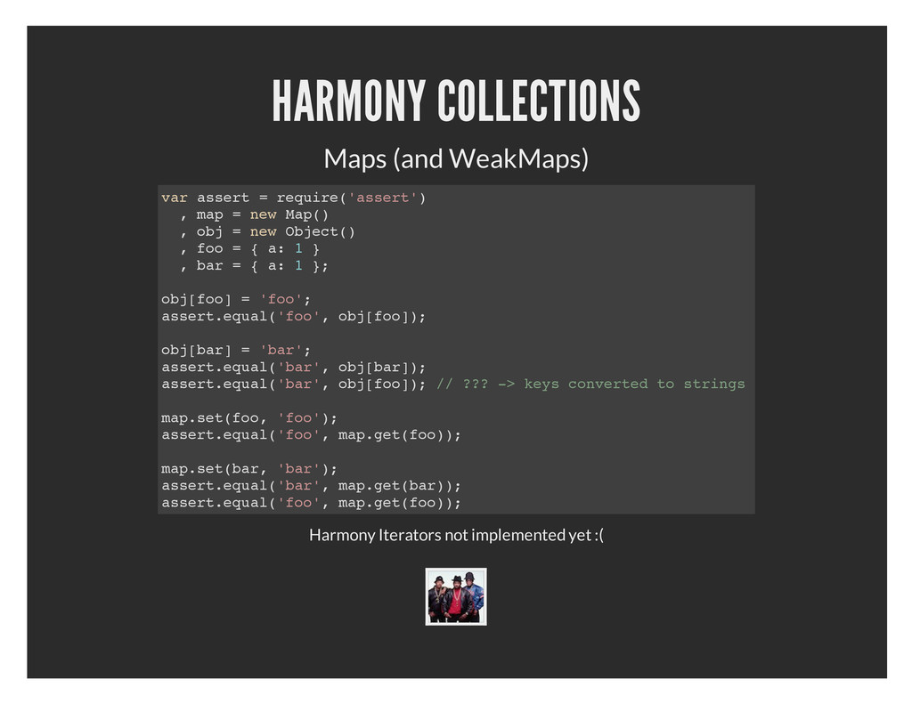 HARMONY COLLECTIONS Maps (and WeakMaps) Harmony...