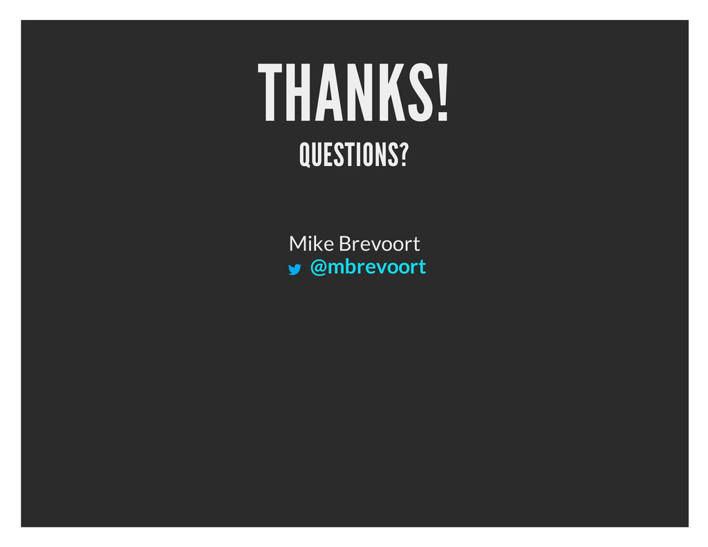 THANKS! QUESTIONS? Mike Brevoort @mbrevoort