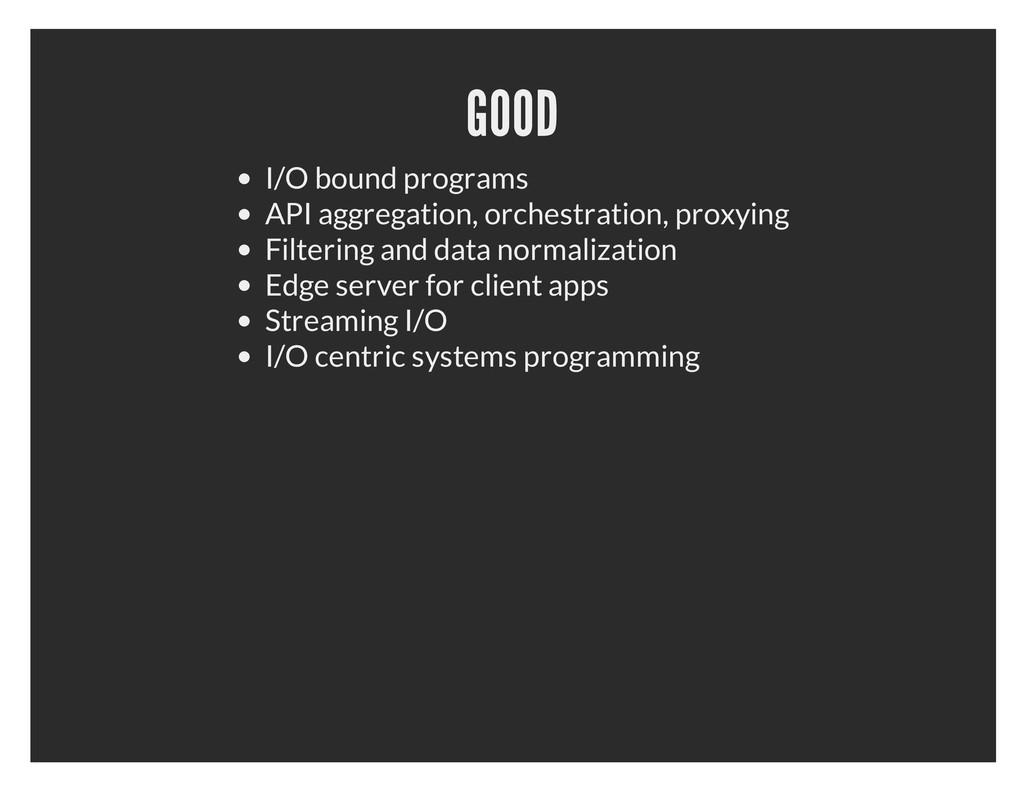 GOOD I/O bound programs API aggregation, orches...