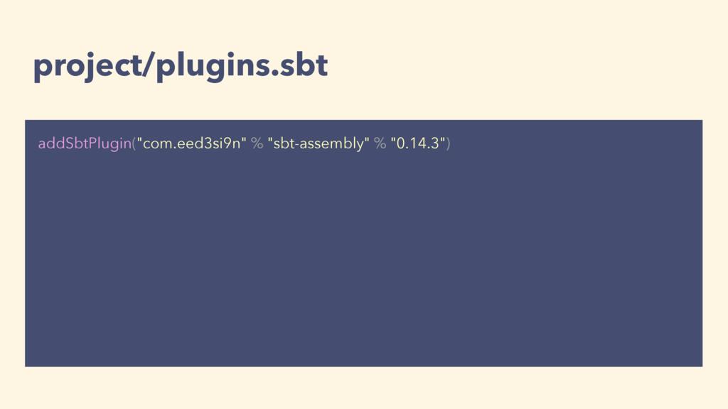 "project/plugins.sbt addSbtPlugin(""com.eed3si9n""..."