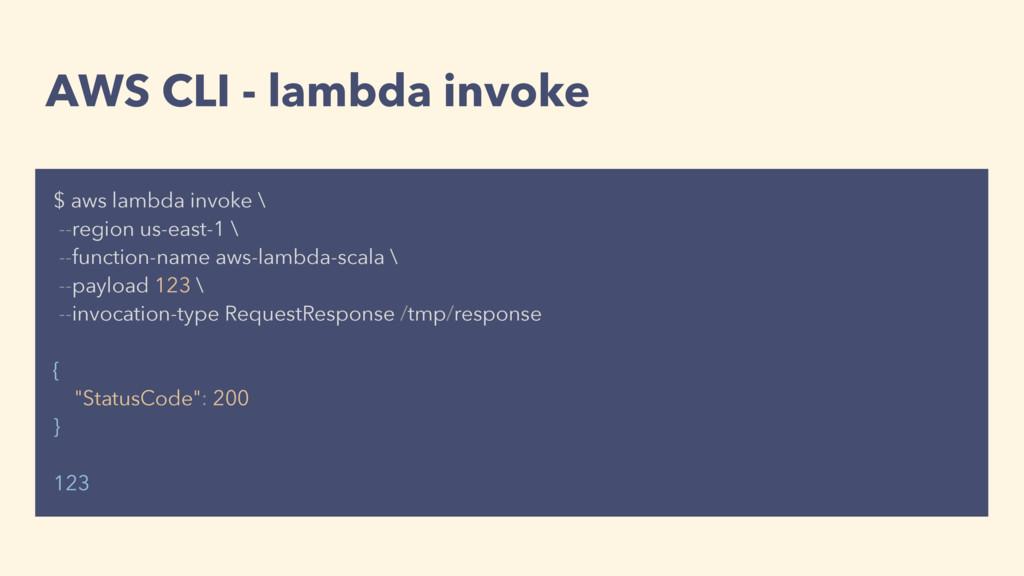 AWS CLI - lambda invoke $ aws lambda invoke \ -...