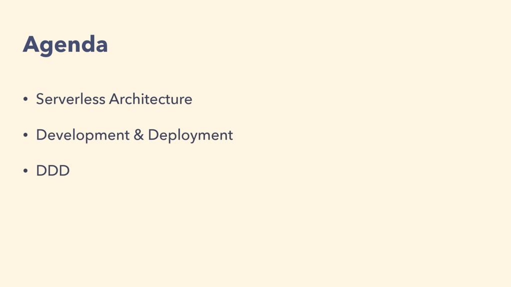 Agenda • Serverless Architecture • Development ...