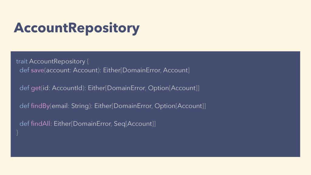 AccountRepository trait AccountRepository { def...