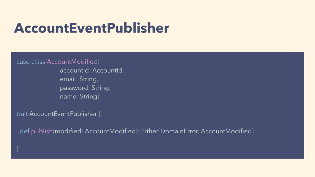 AccountEventPublisher case class AccountModified...
