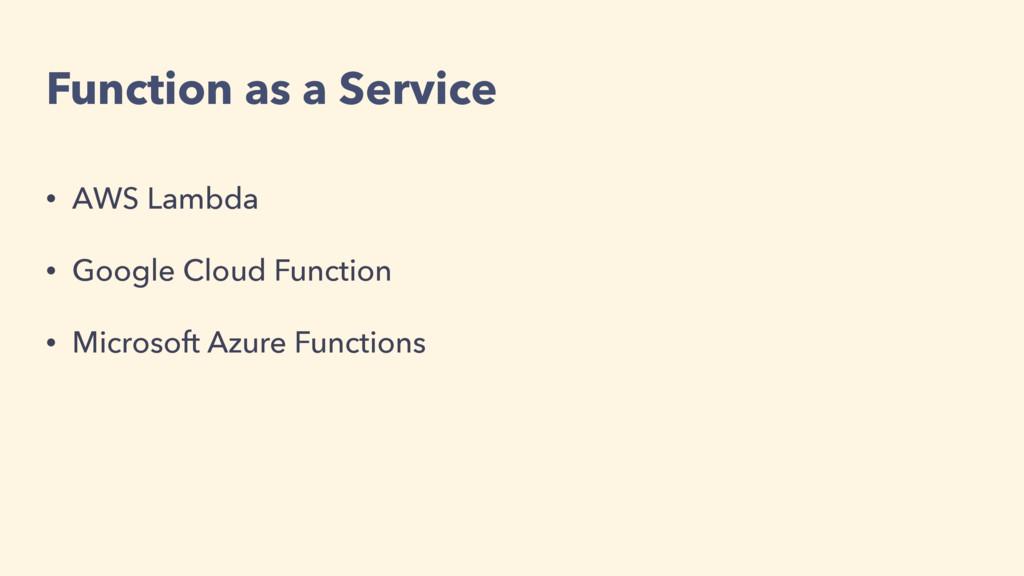 Function as a Service • AWS Lambda • Google Clo...