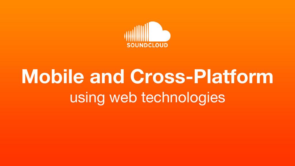 Mobile and Cross-Platform using web technologies