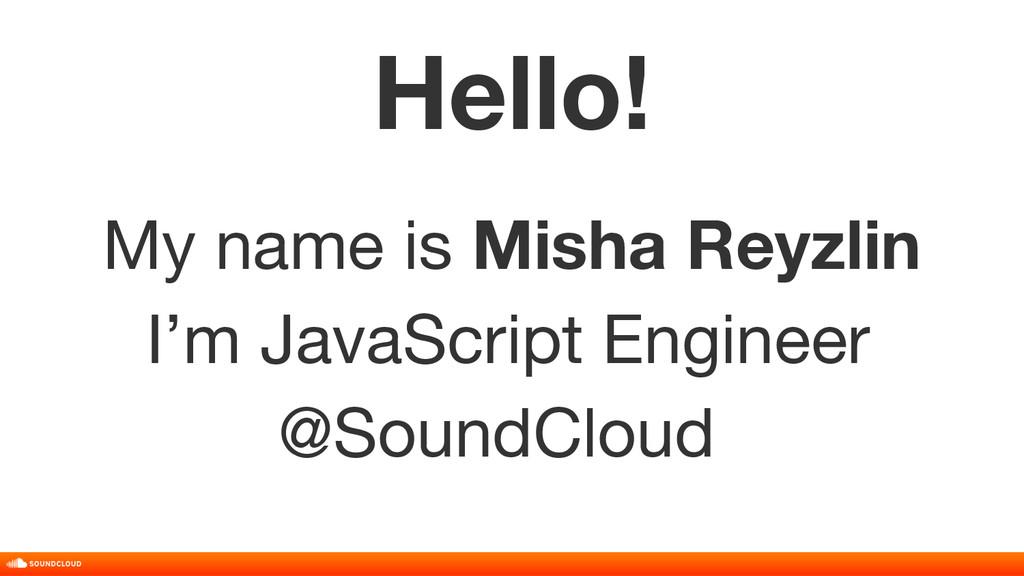 Hello! My name is Misha Reyzlin I'm JavaScript ...