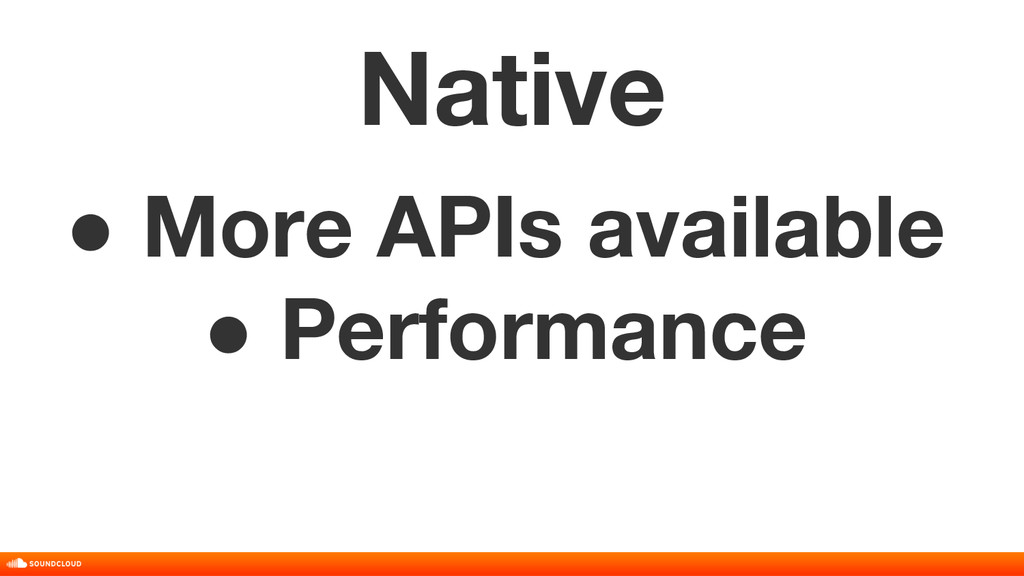 Native ● More APIs available ● Performance
