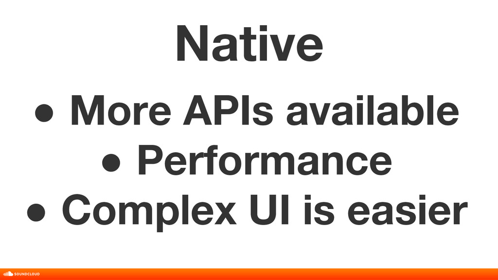 Native ● More APIs available ● Performance ● Co...