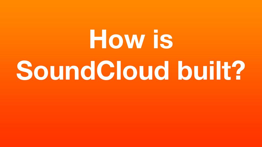 How is SoundCloud built?