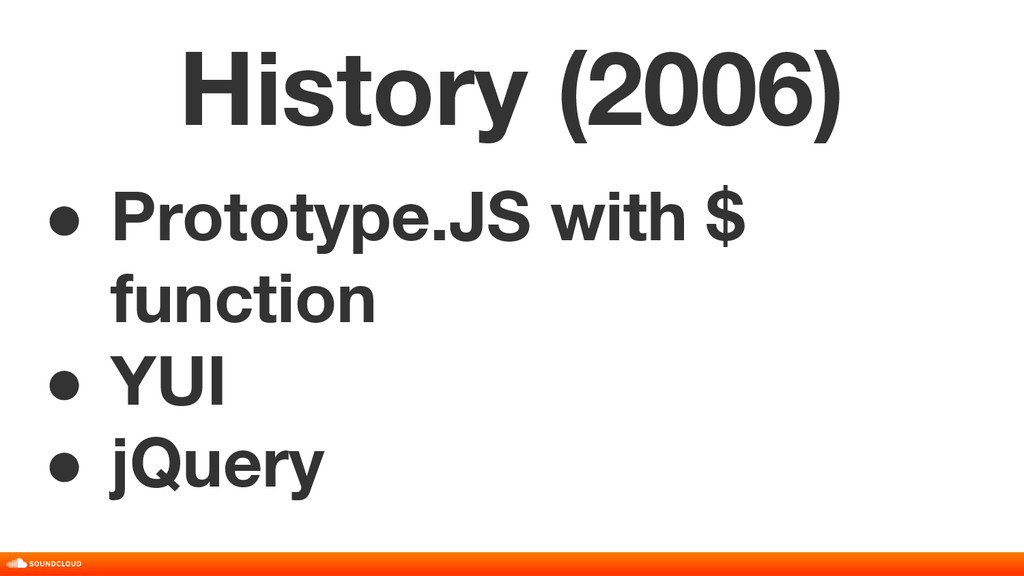 History (2006) ● Prototype.JS with $ function ●...