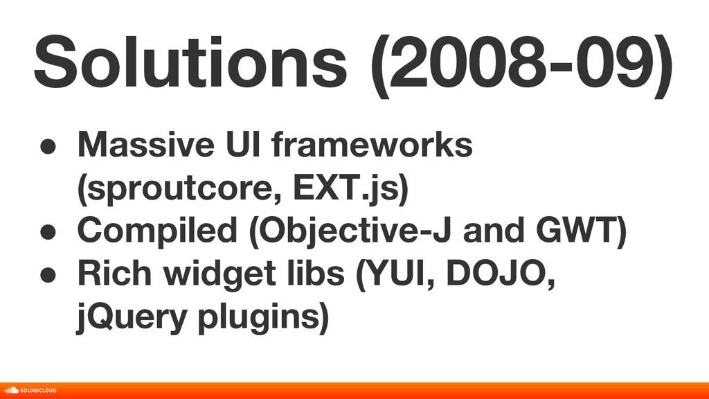 ● Massive UI frameworks (sproutcore, EXT.js) ● ...