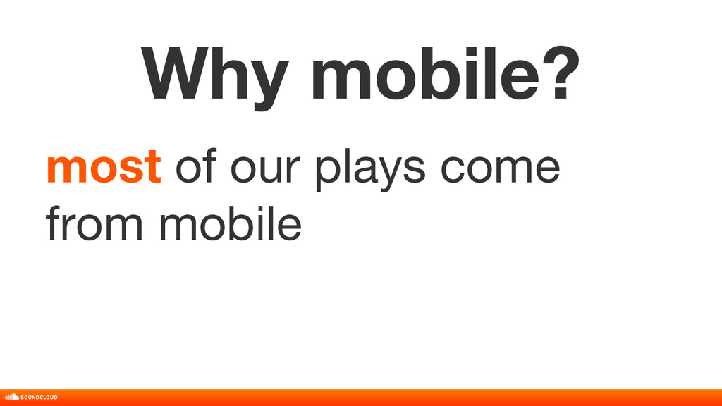 Why mobile? most of our plays come from mobile