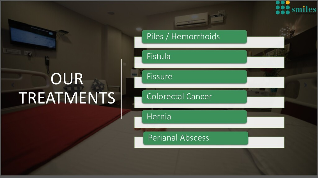 OUR TREATMENTS Piles / Hemorrhoids Fistula Fiss...