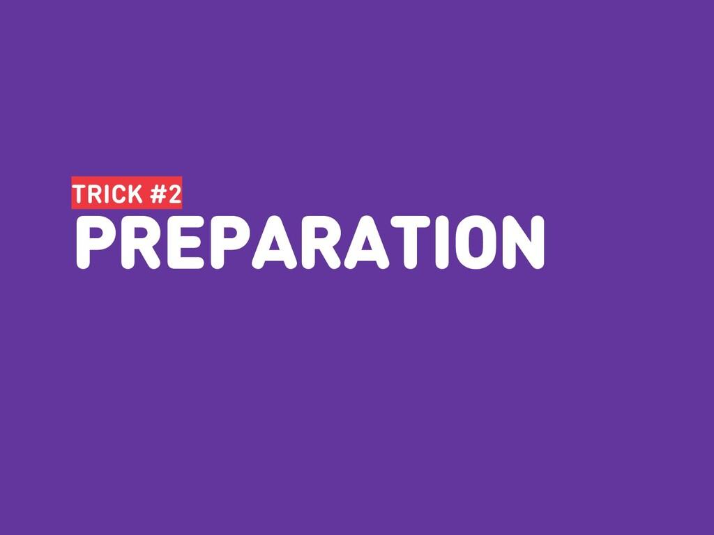 TRICK #2 PREPARATION