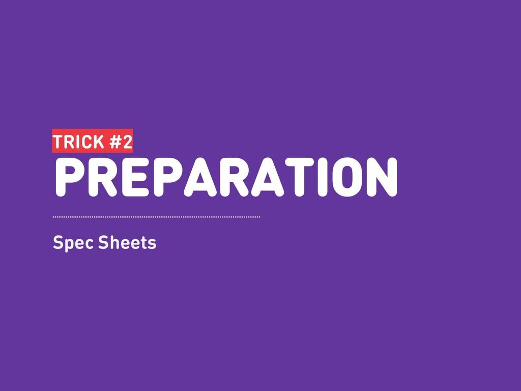 TRICK #2 PREPARATION Spec Sheets