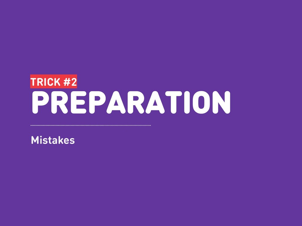 TRICK #2 PREPARATION Mistakes