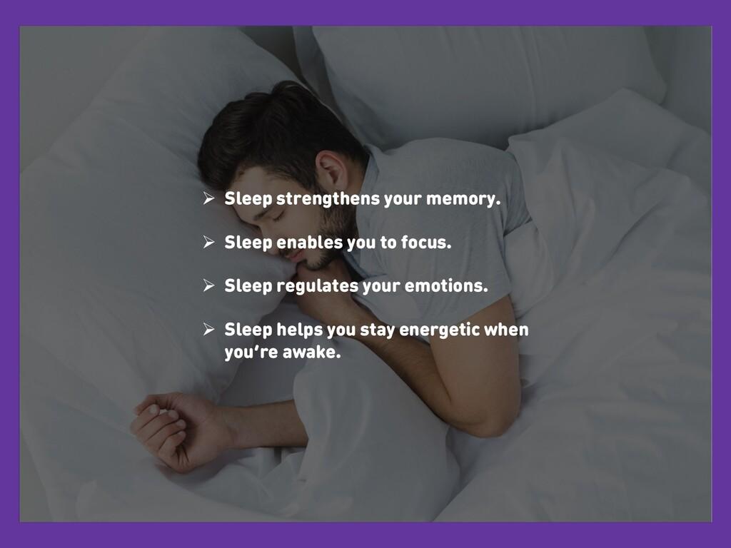Ø Sleep strengthens your memory. Ø Sleep enable...