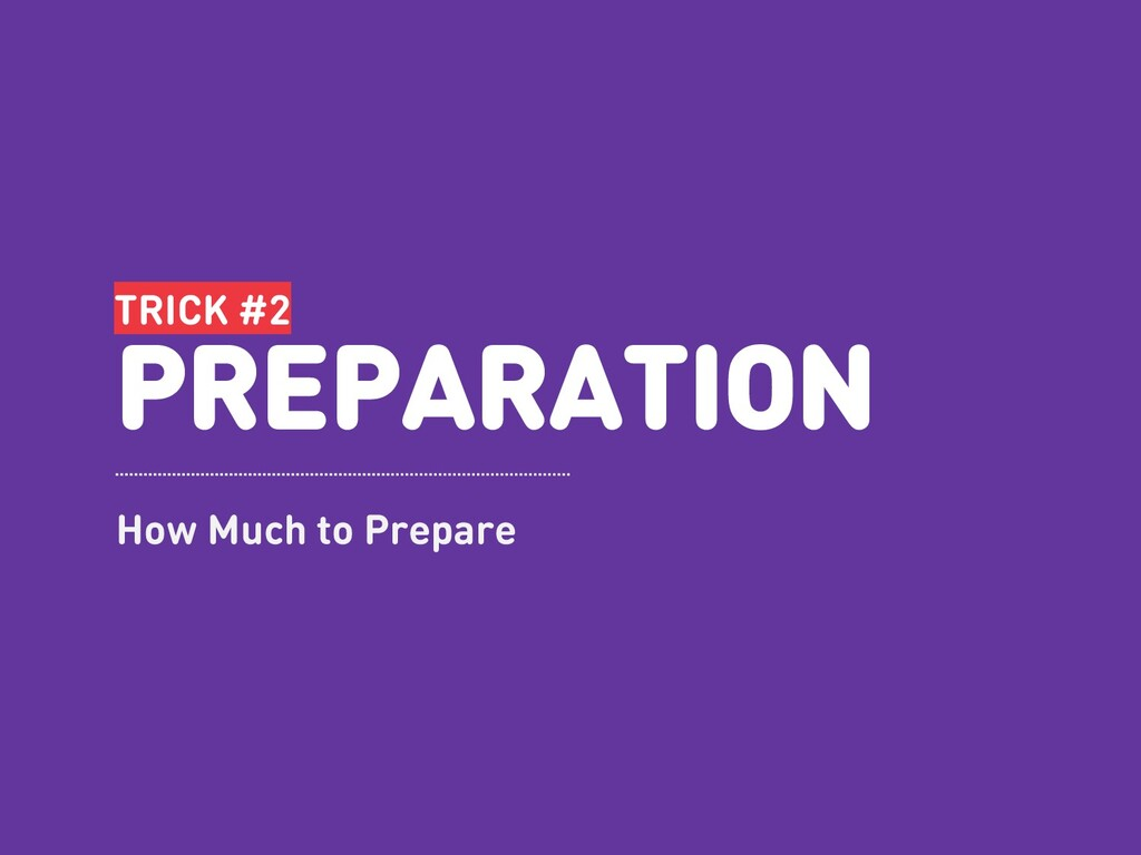 TRICK #2 PREPARATION How Much to Prepare