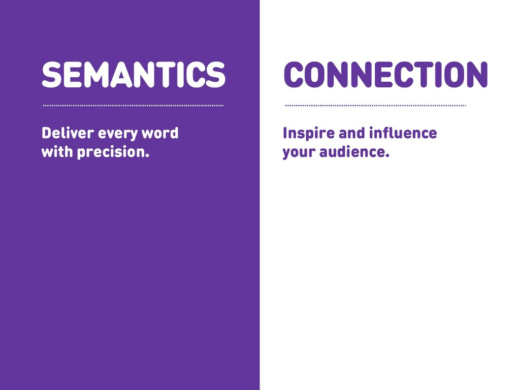 SEMANTICS CONNECTION Deliver every word with pr...
