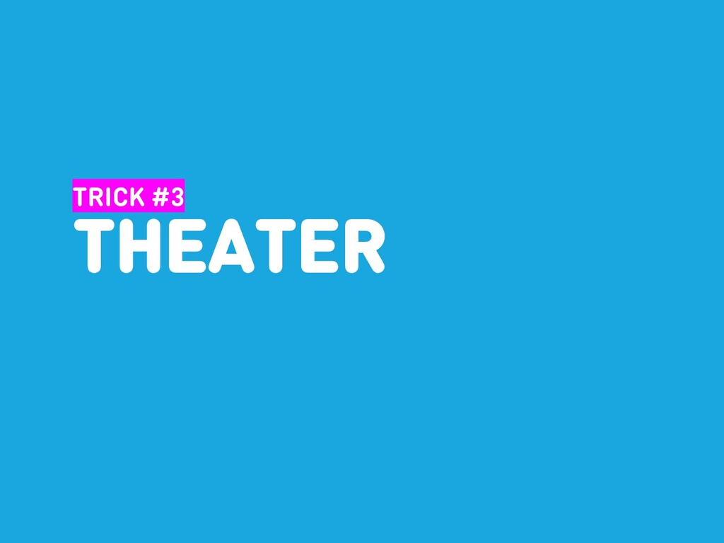 TRICK #3 THEATER