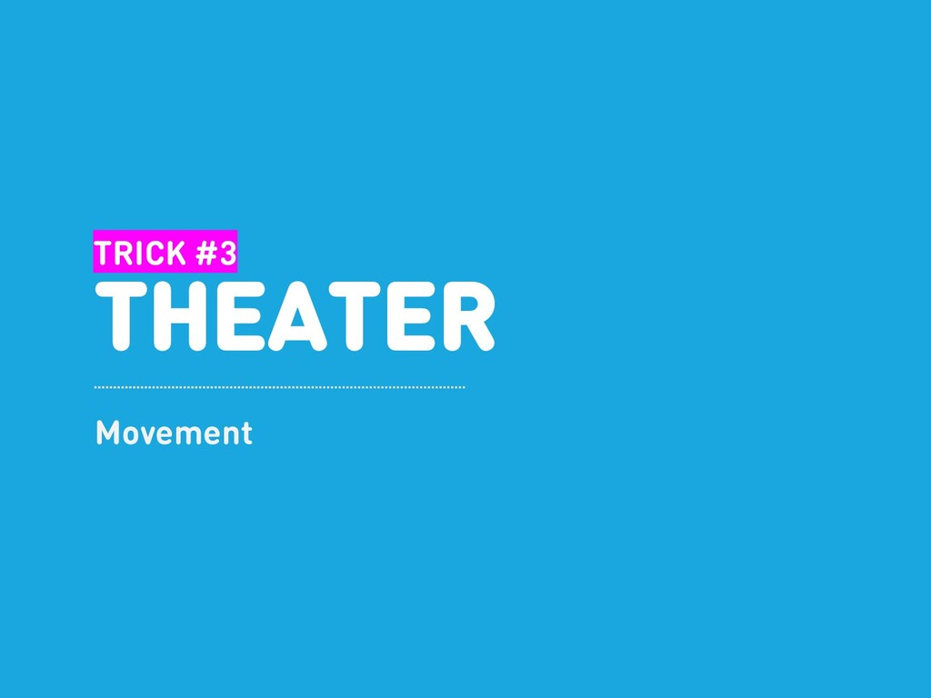 TRICK #3 THEATER Movement