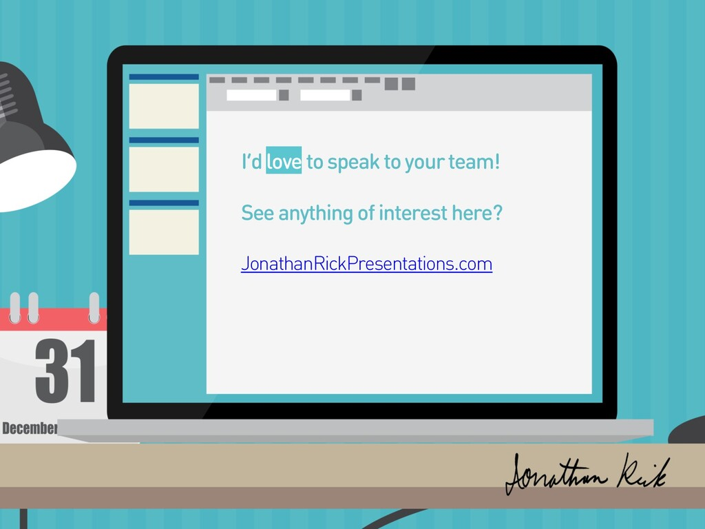 I'd loveto speak to your team! See anything of ...