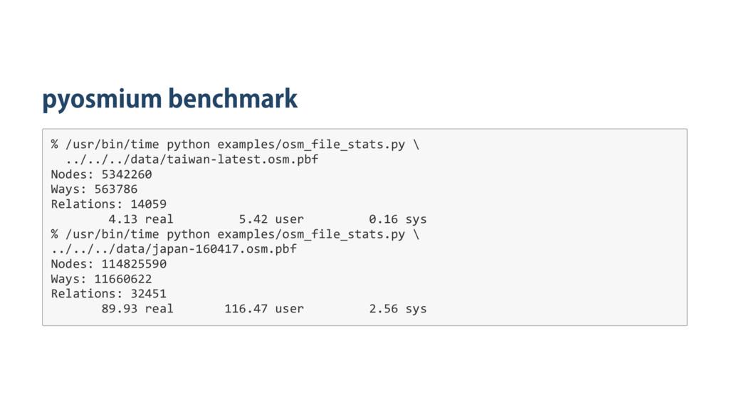 pyosmium benchmark % / u s r / b i n / t i m e ...