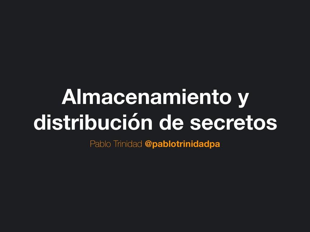Almacenamiento y distribución de secretos Pablo...