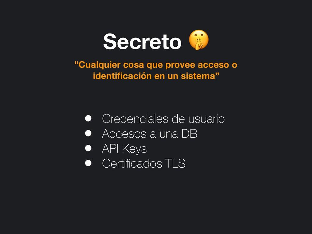 """Secreto  """"Cualquier cosa que provee acceso o id..."""