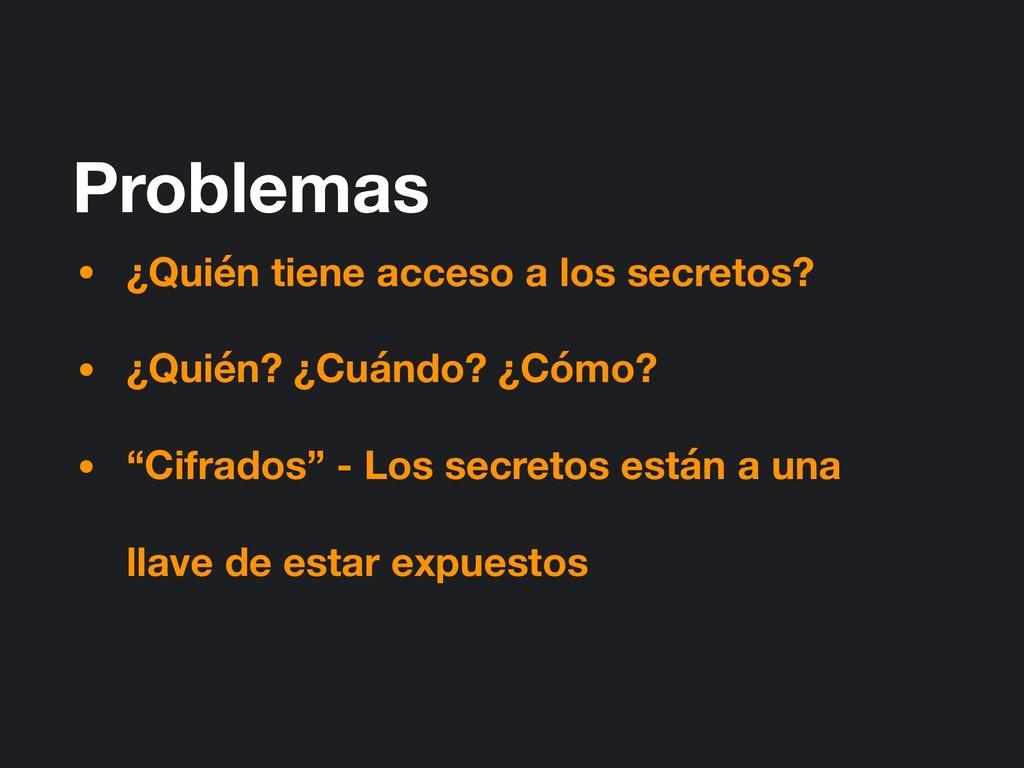 Problemas • ¿Quién tiene acceso a los secretos?...