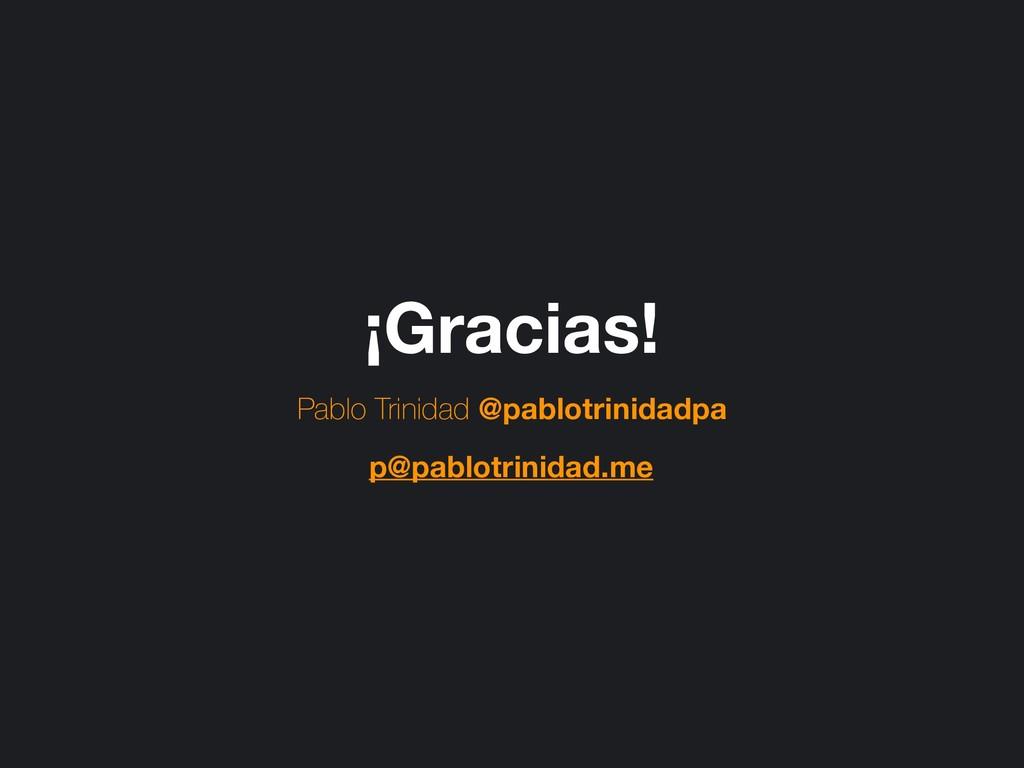 ¡Gracias! Pablo Trinidad @pablotrinidadpa p@pab...