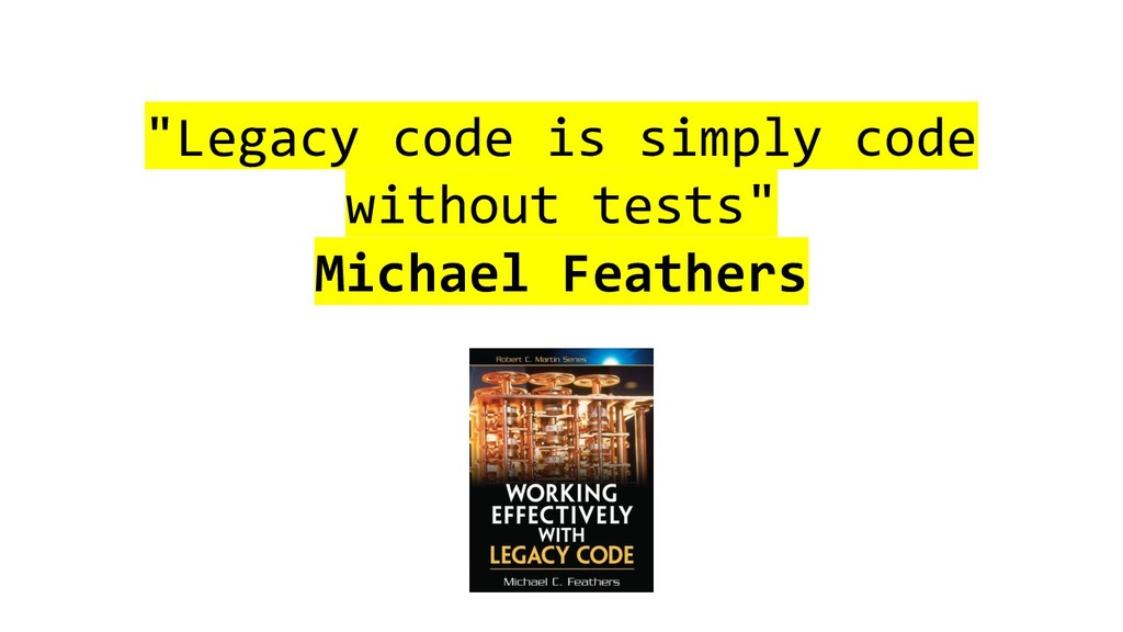 """Legacy code is simply code without tests"" Mich..."