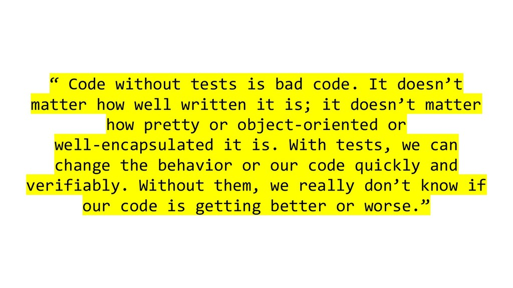 """ Code without tests is bad code. It doesn't ma..."
