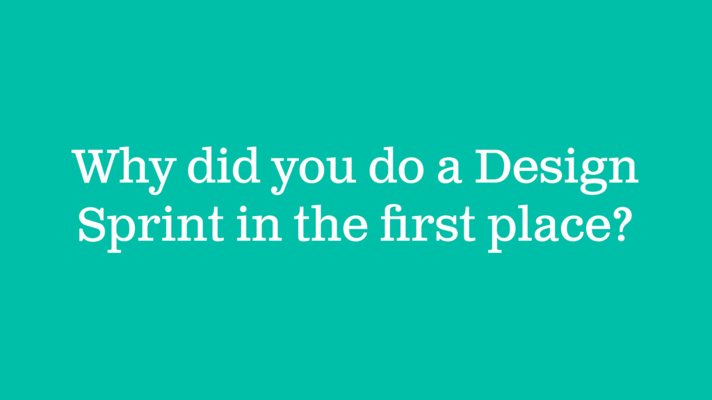 Why did you do a Design Sprint in the first plac...