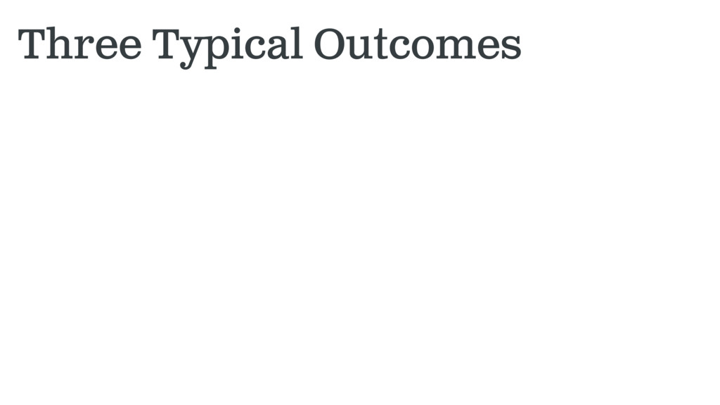 Three Typical Outcomes