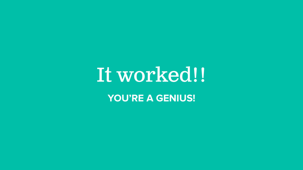 It worked!! YOU'RE A GENIUS!