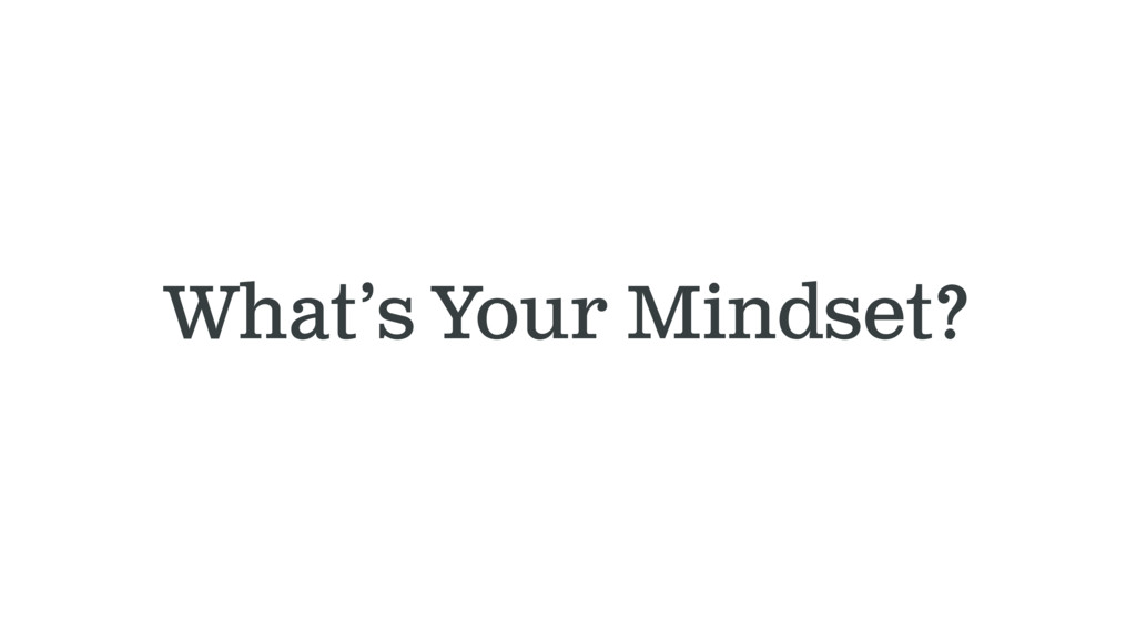 What's Your Mindset?